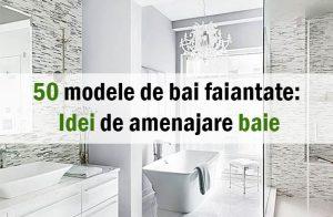 50 modele de bai faiantate: Idei de amenajare baie